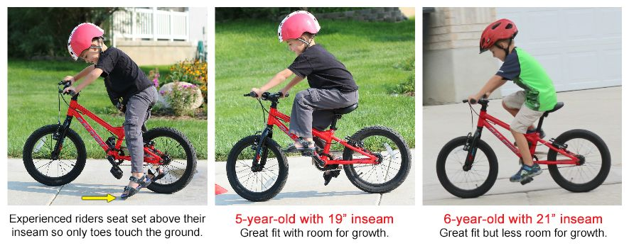 "Three images about size for the Raleigh Rowdy 16. 1) Child sitting on bike seat with his tip toes touching the ground. Experienced riders should have the seat set above their inseam so only their tip toes touch the ground. 2) 5-year-old with 19"" inseam on the bike is a great fit with room for growth. 3) 6-year-old with 21"" inseam on the Raleigh Rowdy 16 is also a great fit but has less room for growth."